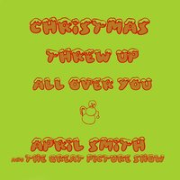 Christmas Threw up All over You — April Smith and the Great Picture Show