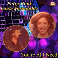 You're All I Need — Peter Kent, Luisa Fernandez, Peter Kent|Luisa Fernandez
