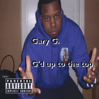 G'd up to the top — Gary G.