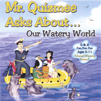 Mr. Quizmee Asks About...Our Watery World — Quizzenkids Productions