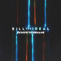 Know Your Name — Kill the Ideal