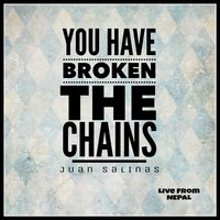 You Have Broken the Chains — Juan Salinas