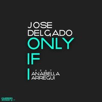 Only If I — Jose Delgado, Anabella Arregui
