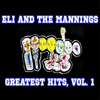 Greatest Hits, Vol. 1 — Eli and the Mannings