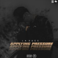 Applying Pressure — La Duce