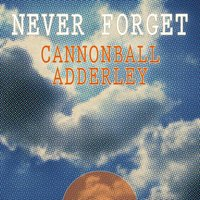 Never Forget — Cannonball Adderley