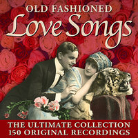 Old Fashioned Love Songs - 150 Original Recordings — сборник