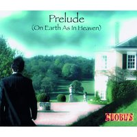 Prelude (On Earth as in Heaven) — Globus