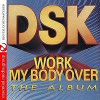 Work My Body Over (The Album) — DSK