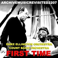 First Time — Duke Ellington Orchestra, Count Basie Orchestra