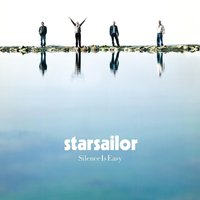 Silence Is Easy — Starsailor