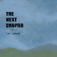 The Next Chapter — Carl Caldwell