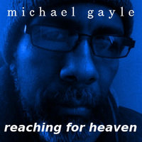 Reaching for Heaven — Michael Gayle
