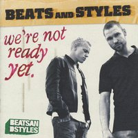 We're Not Ready Yet — Beats and Styles