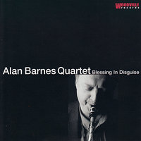 Blessing in Disguise — Alan Barnes Quartet