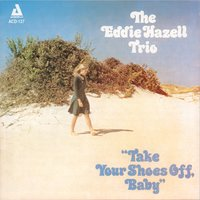 Take Your Shoes off, Baby — The Eddie Hazell Trio