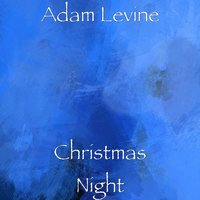 Christmas Night — Adam Levine, ROGER LAROCQUE