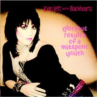 Glorious Results of a Misspent Youth — Joan Jett and the Blackhearts