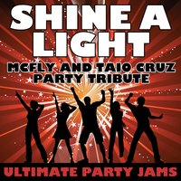 Shine A Light (McFly & Taio Cruz Party Tribute) — Ultimate Party Jams