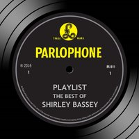 Playlist: The Best Of Shirley Bassey — Shirley Bassey
