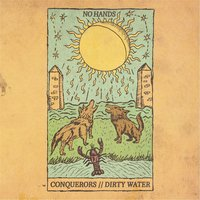 Conquerors / Dirty Water — No Hands