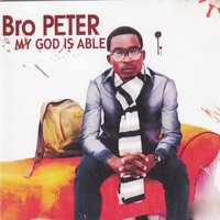 My God Is Able — Bro Peter