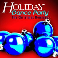 Holiday Dance Party - The Christmas Remixes — сборник