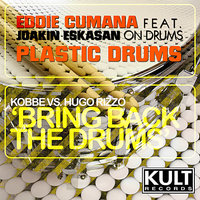 Kult Records Presents: Plastic Drums vs Bring Back The Drums (Plastic Drums Part 3) — Eddie Cumana, Hugo Rizzo, Kobbe