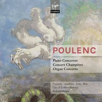 Poulenc: Concertos — Richard Hickox/Jean-Bernard Pommier/Anne Queffélec/Maggie Cole/Dame Gillian Weir/City Of London Sinfonia, Франсис Пуленк