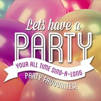 Let's Have a Party! - Your All-Time Sing-a-Long Party Favourites — сборник