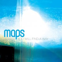You Will Find a Way — Maps