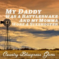 My Daddy Was a Rattlesnake and My Momma Wore a Sixshooter: Country Bluegrass Gems — сборник