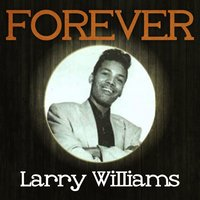 Forever Larry Williams — Larry Williams