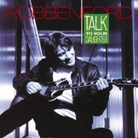 Talk To Your Daughter — Robben Ford