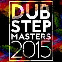 Dubstep Masters 2015 — Dubstep Masters, Dubstep 2015, Dubstep Masters|Drum & Bass|Dubstep 2015