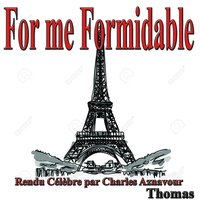 For me Formidable — Thomas