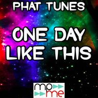 One Day Like This — Phat tunes