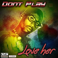 Love Her — Don't Play