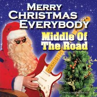 Merry Christmas Everybody — Middle Of The Road