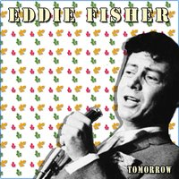 Tomorrow — Eddie Fisher