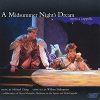 Michael Ching: A Midsummer Night's Dream–opera a capella — DeltaCappella