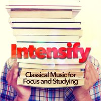 Intensify: Classical Music for Focus and Studying — сборник