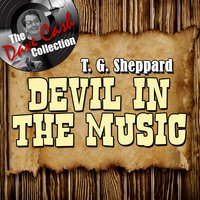 Devil In The Music - — T. G. Sheppard