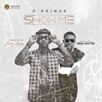 Show Me — D'Prince, Small Doctor