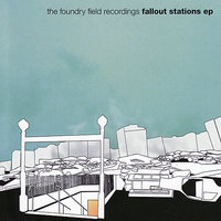 Fallout Stations EP — The Foundry Field Recordings