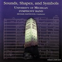 Sounds, Shapes, And Symbols — Michael Haithcock, University of Michigan Symphony Band