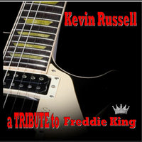 A Tribute To Freddie King — Kevin Russell