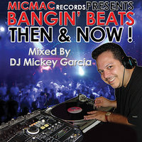 "Bangin' Beats ""Then & Now"" Volume 1 - Mixed by DJ Mickey Garcia — сборник"