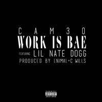 Work Is Bae — Cam30, LIL NATE DOGG