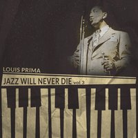 Jazz Will Never Die, Vol. 3 — Louis Prima